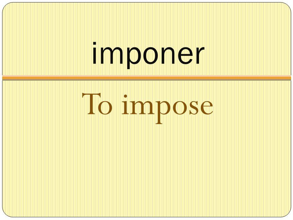 imponer To impose