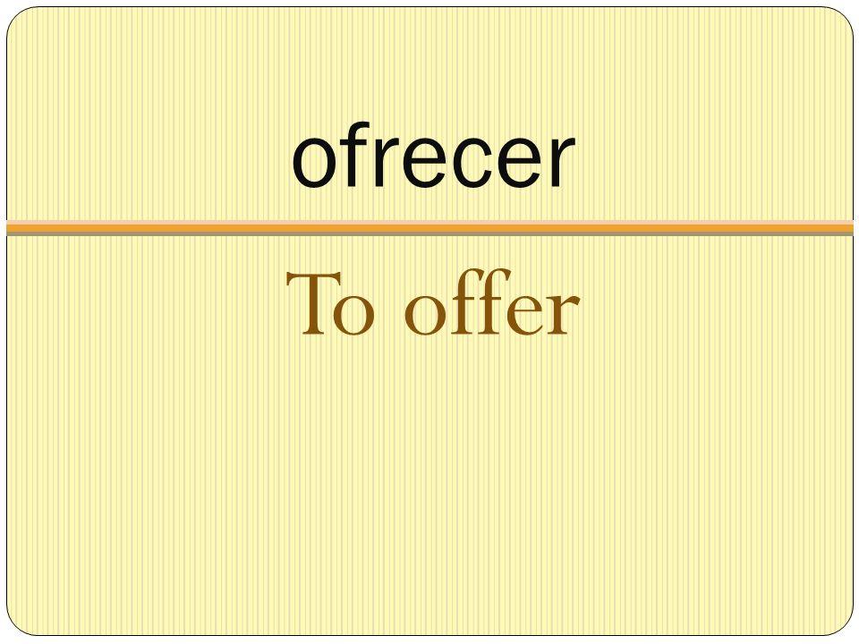 ofrecer To offer