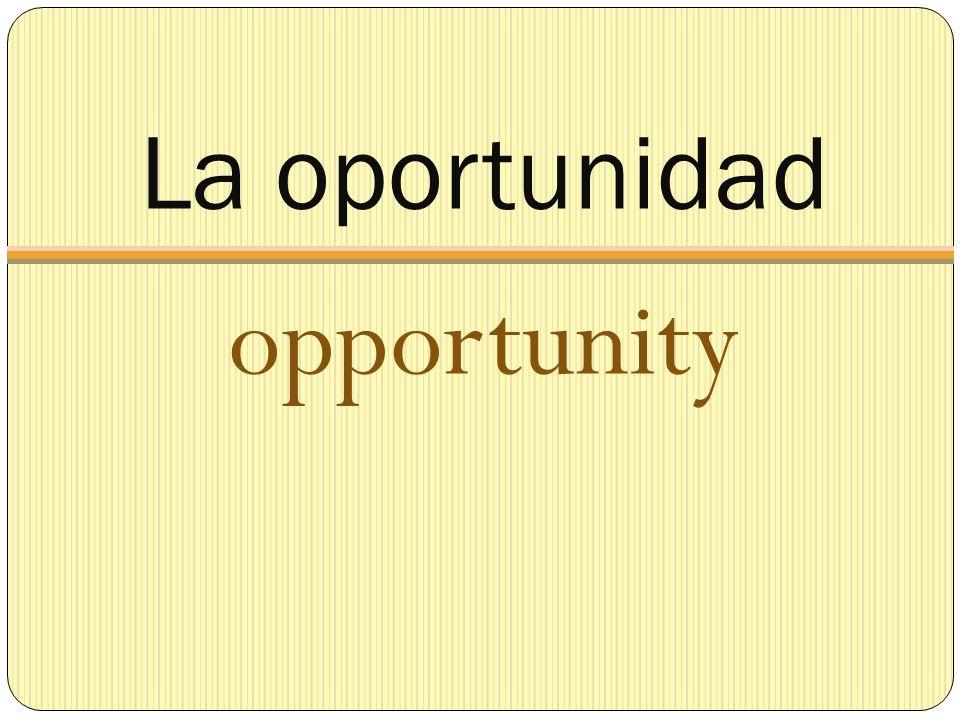 La oportunidad opportunity