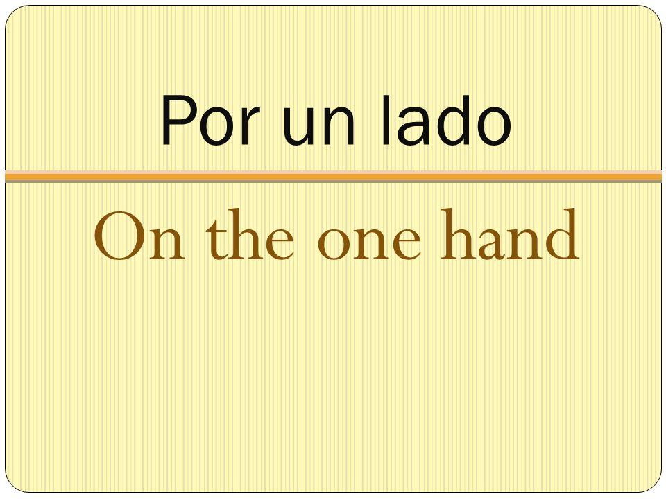 Por un lado On the one hand