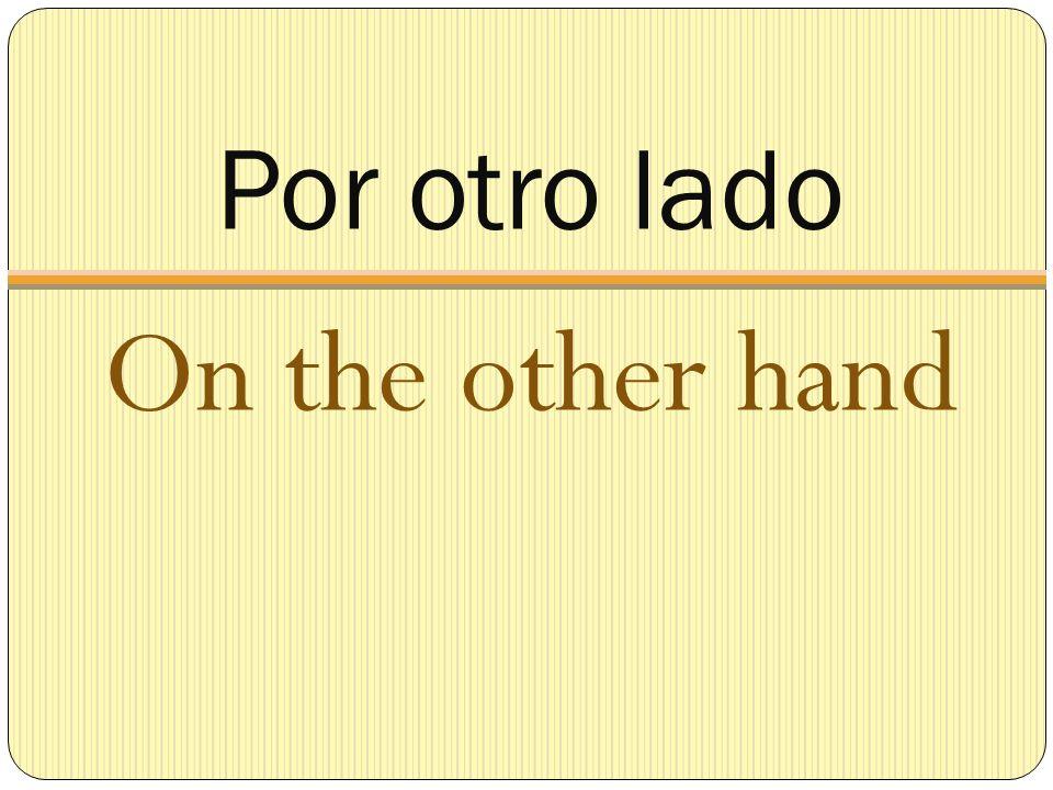 Por otro lado On the other hand