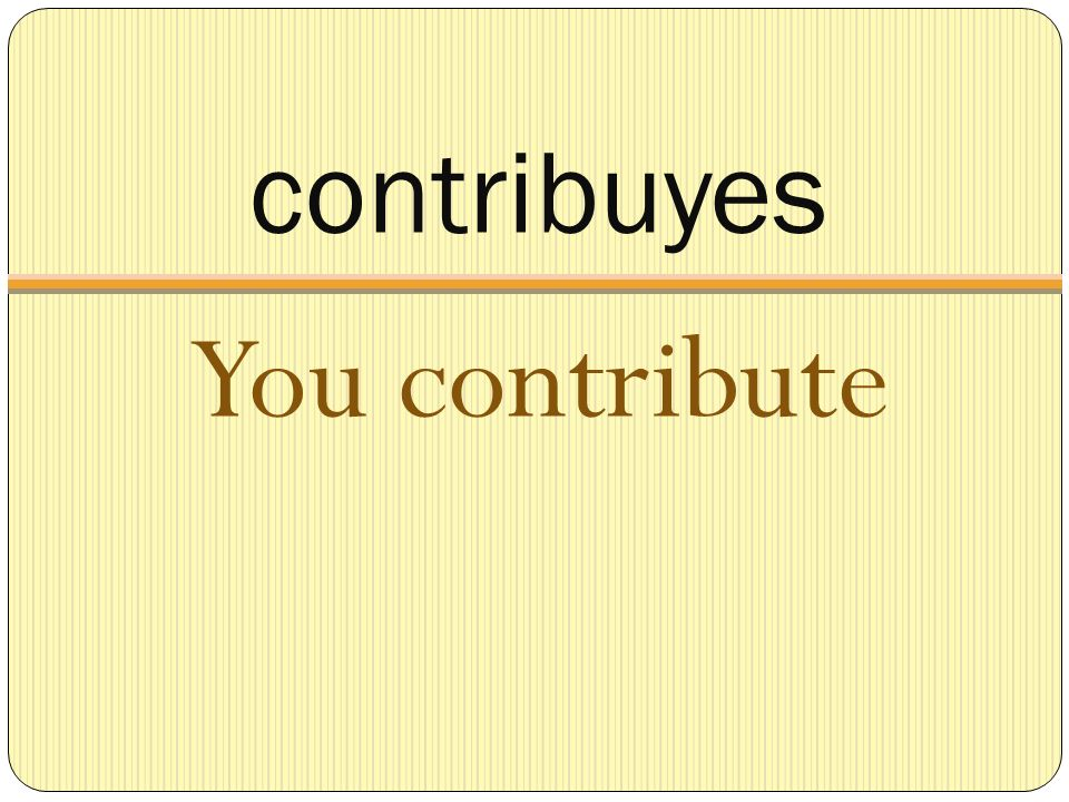 contribuyes You contribute