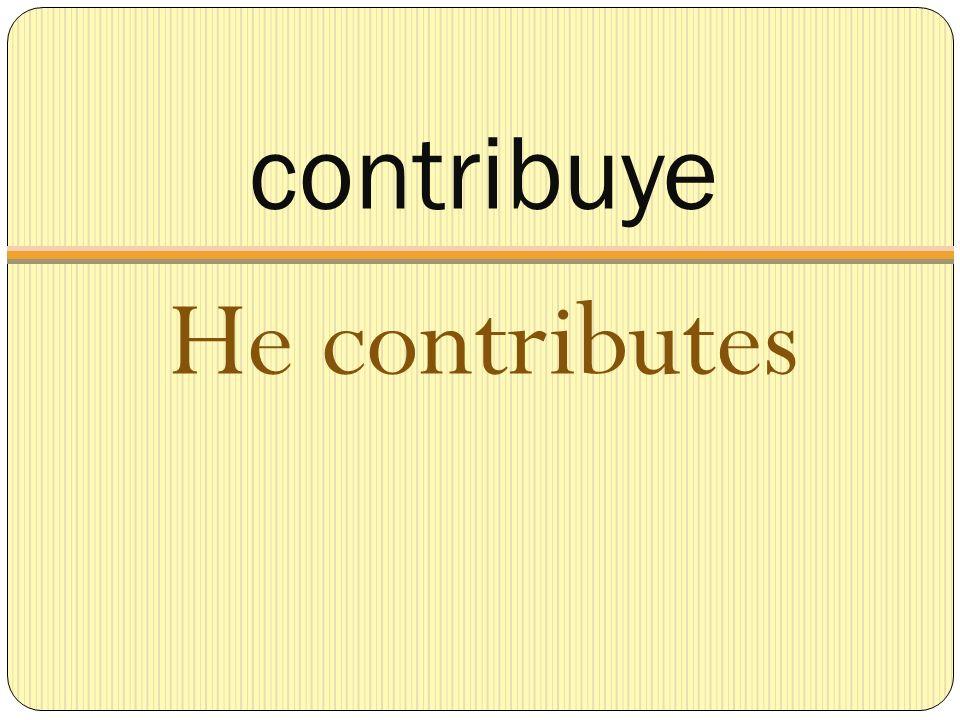 contribuye He contributes