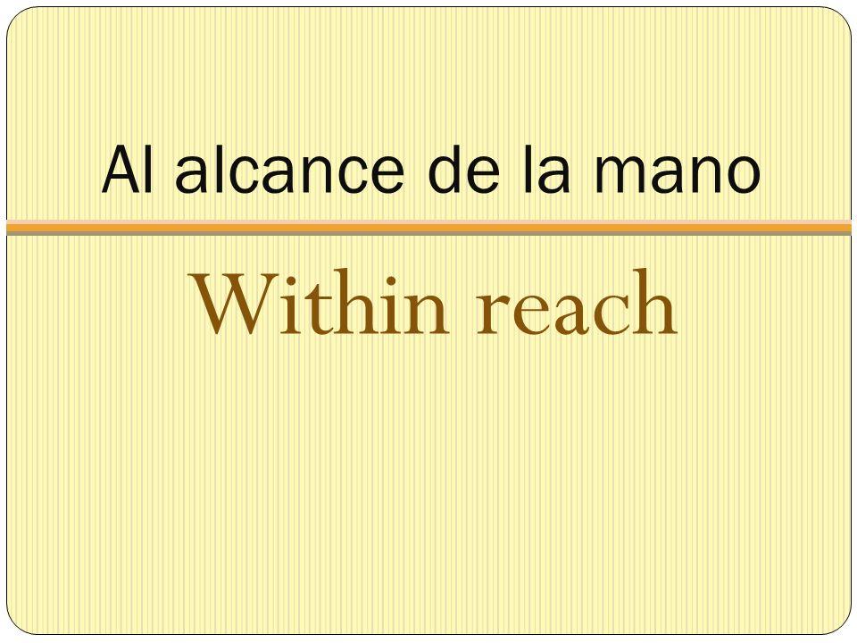 Al alcance de la mano Within reach