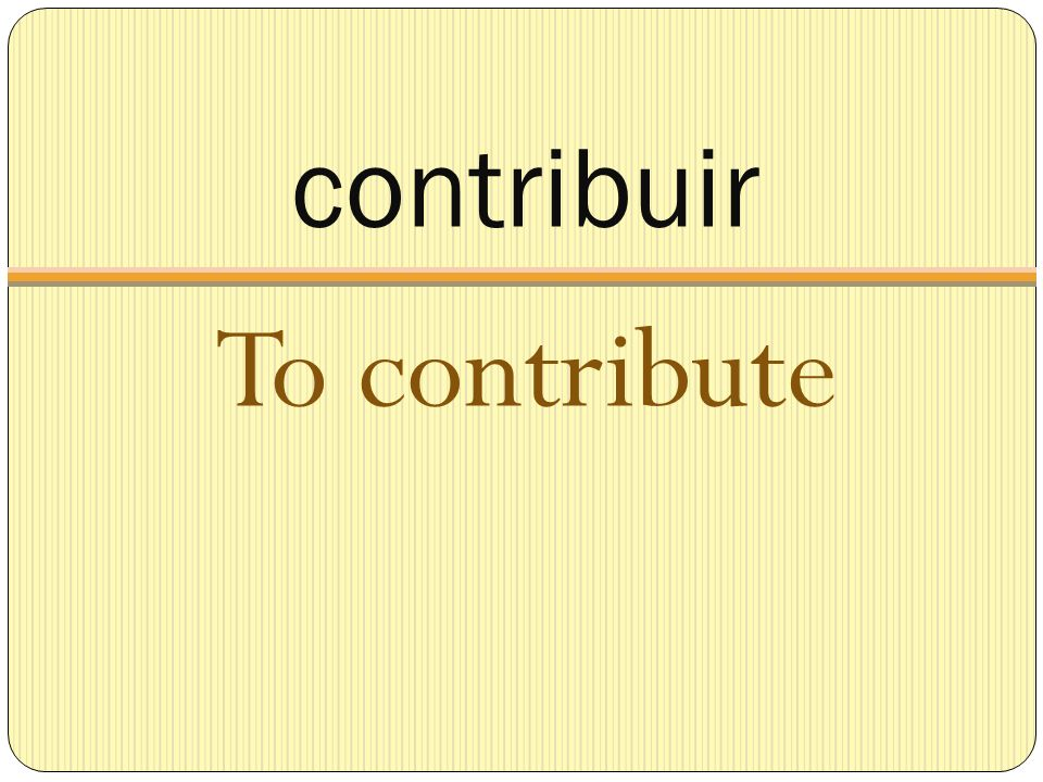 contribuir To contribute