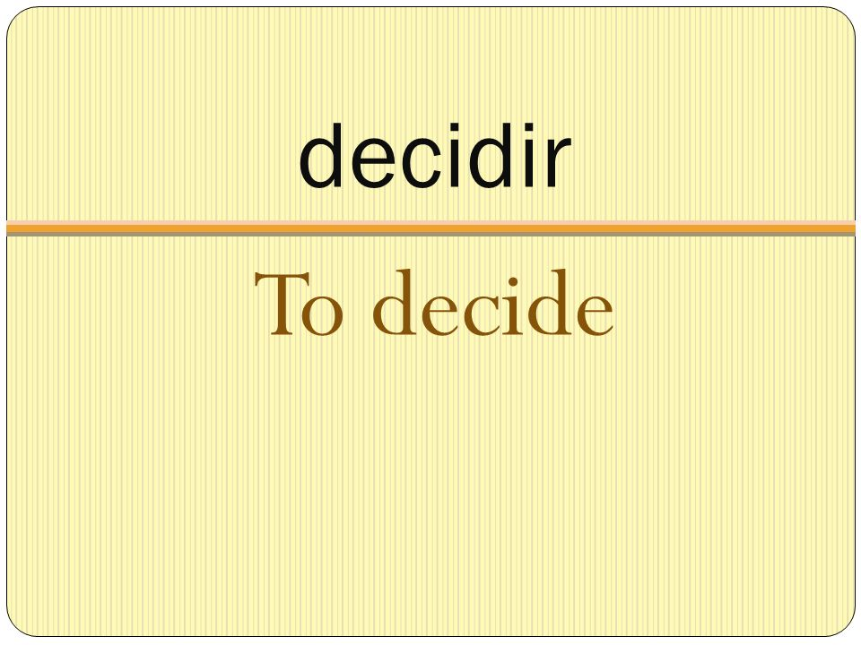 decidir To decide