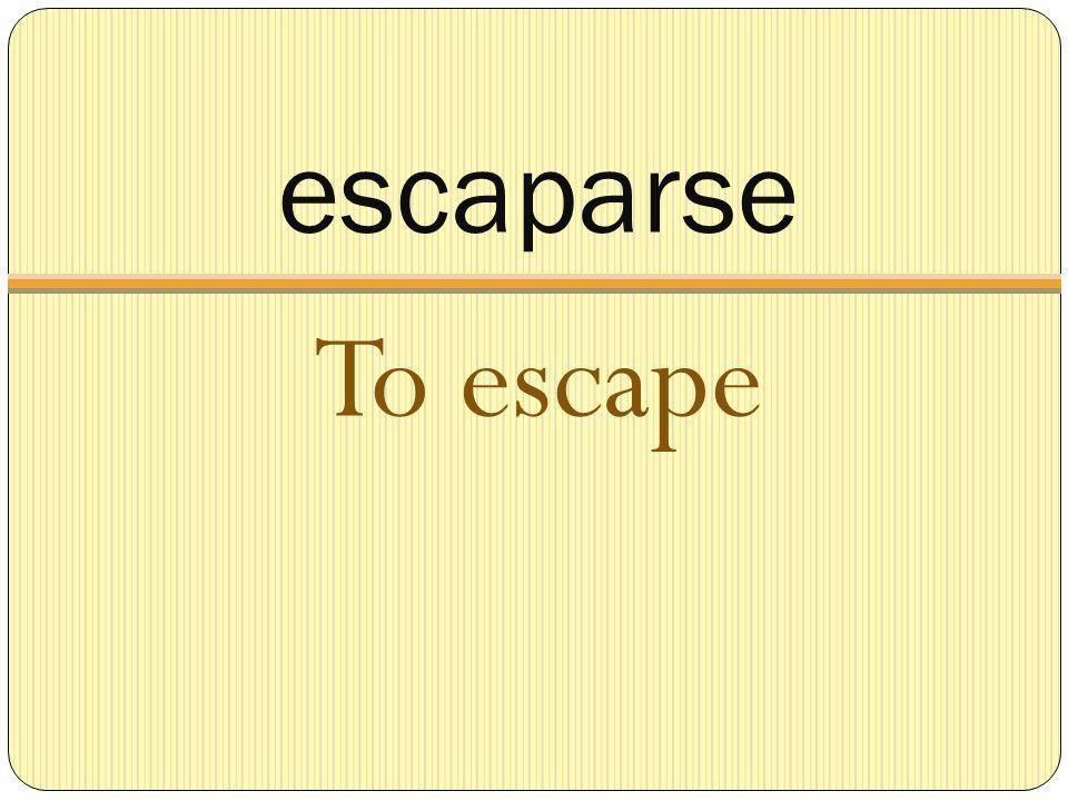 escaparse To escape