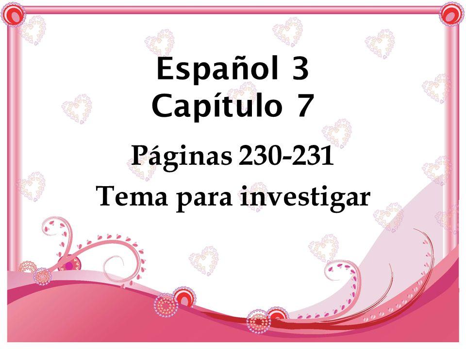 Español 3 Capítulo 7 Páginas 230-231 Tema para investigar