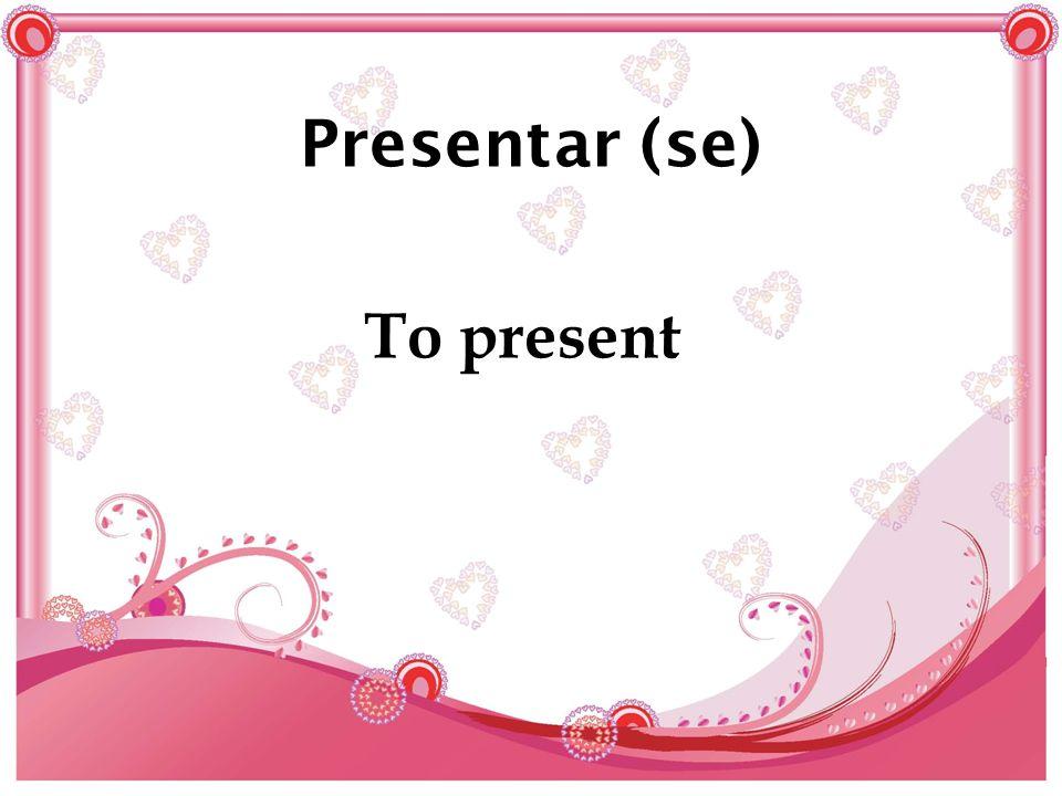 Presentar (se) To present