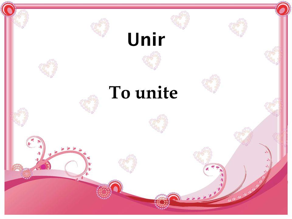 Unir To unite