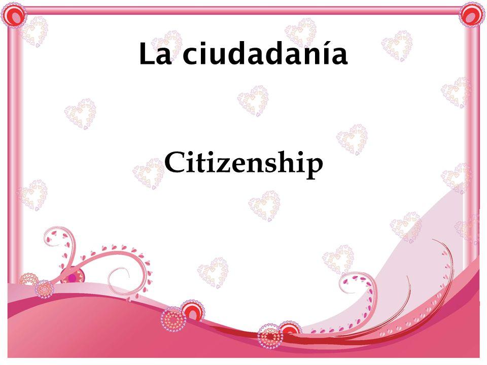 La ciudadanía Citizenship