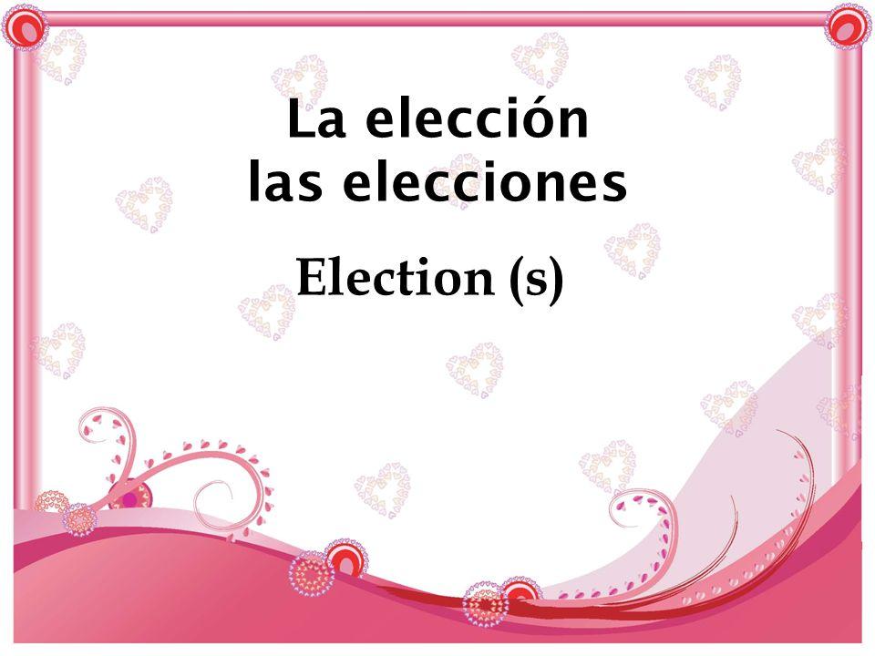 La elección las elecciones Election (s)