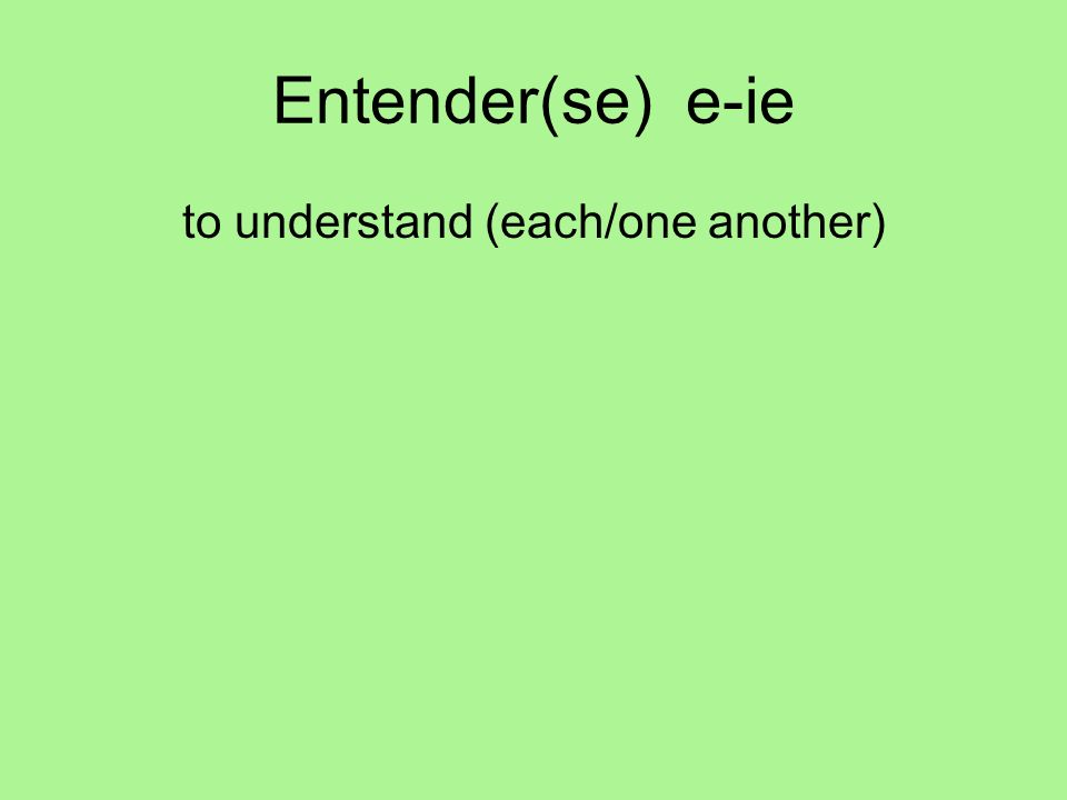 Entender(se) e-ie to understand (each/one another)