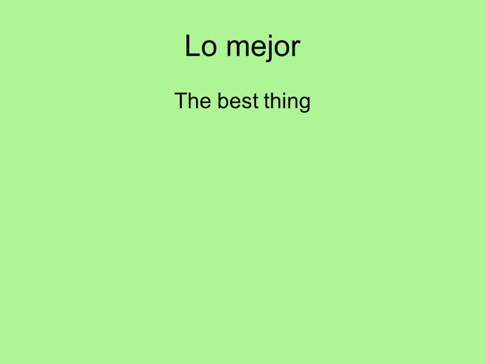 Lo mejor The best thing