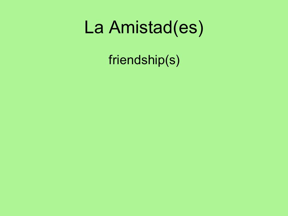 La Amistad(es) friendship(s)