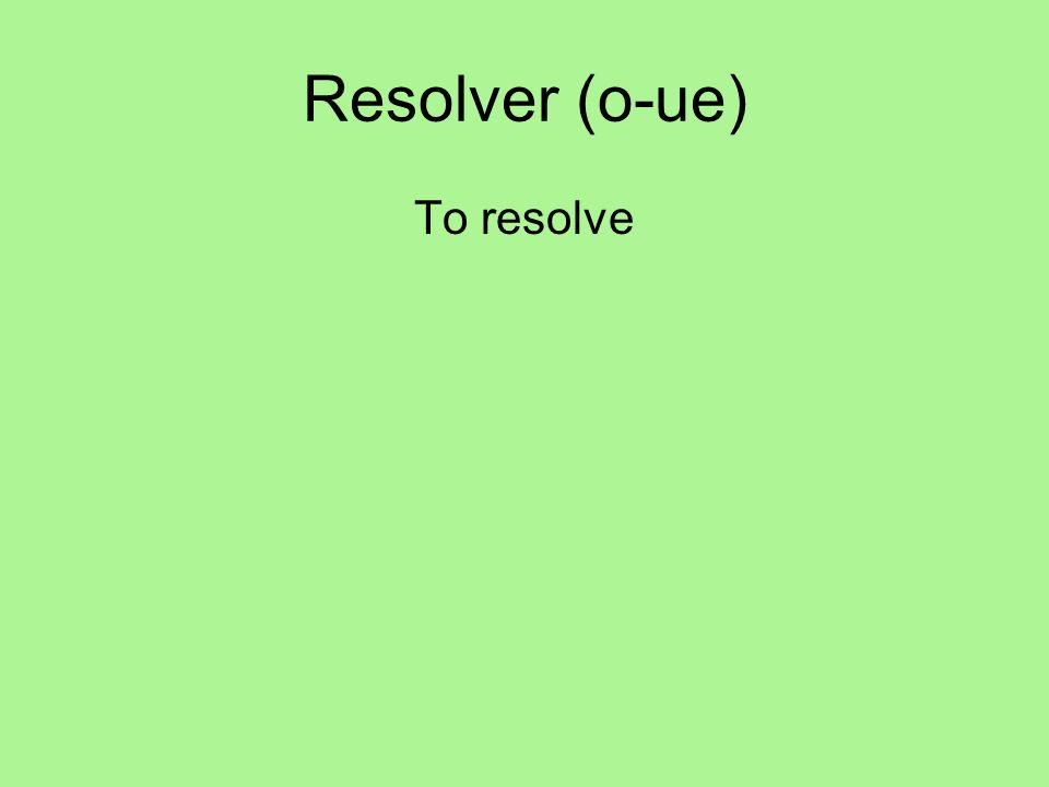 Resolver (o-ue) To resolve
