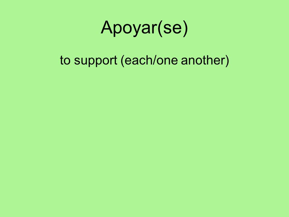 Apoyar(se) to support (each/one another)