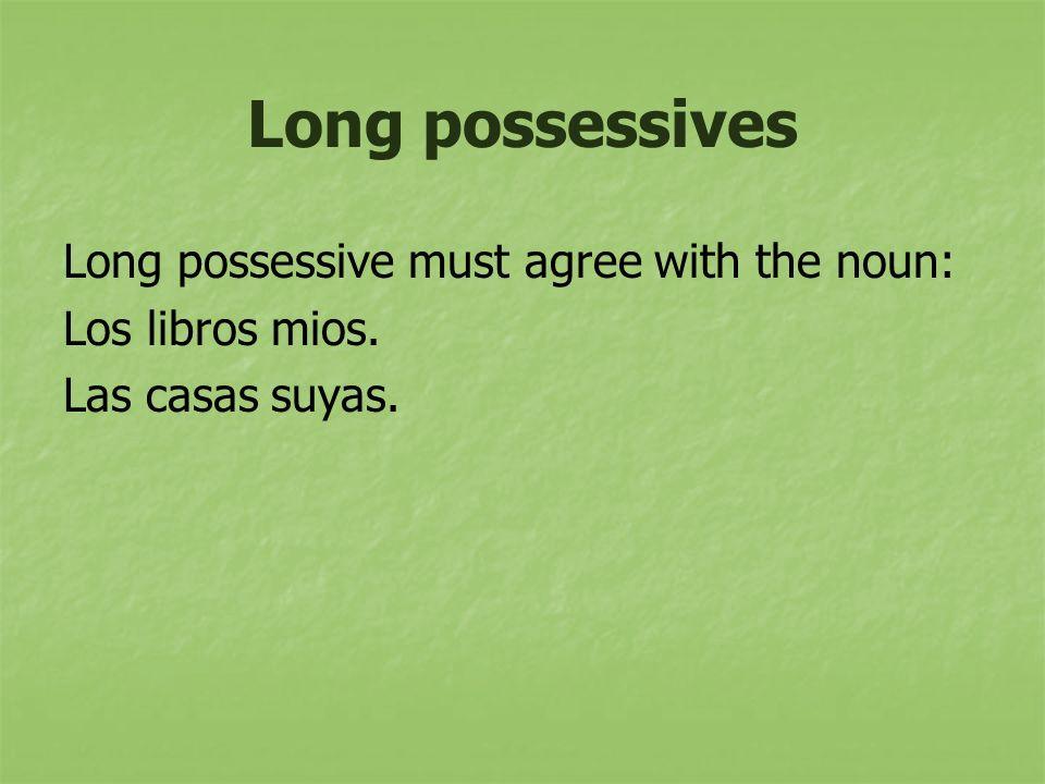 Long possessives Long possessive must agree with the noun: Los libros mios. Las casas suyas.