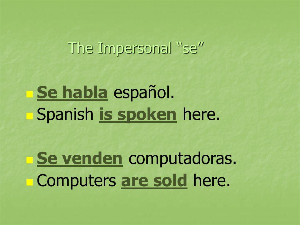 The Impersonal se Se habla español.Spanish is spoken here.