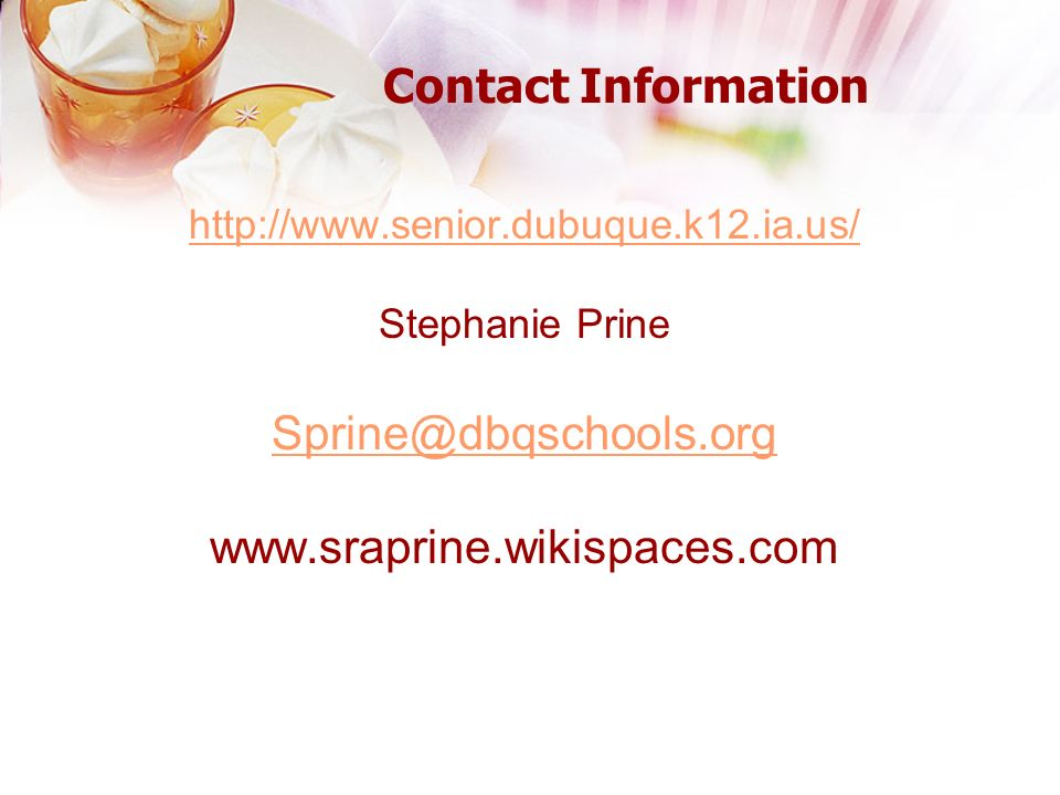 Contact Information http://www.senior.dubuque.k12.ia.us/ Stephanie Prine Sprine@dbqschools.org www.sraprine.wikispaces.com