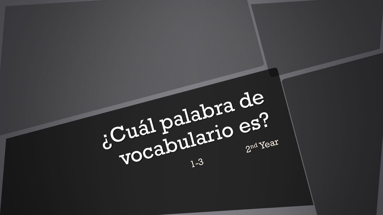 ¿Cuál palabra de vocabulario es? 1-32 nd Year