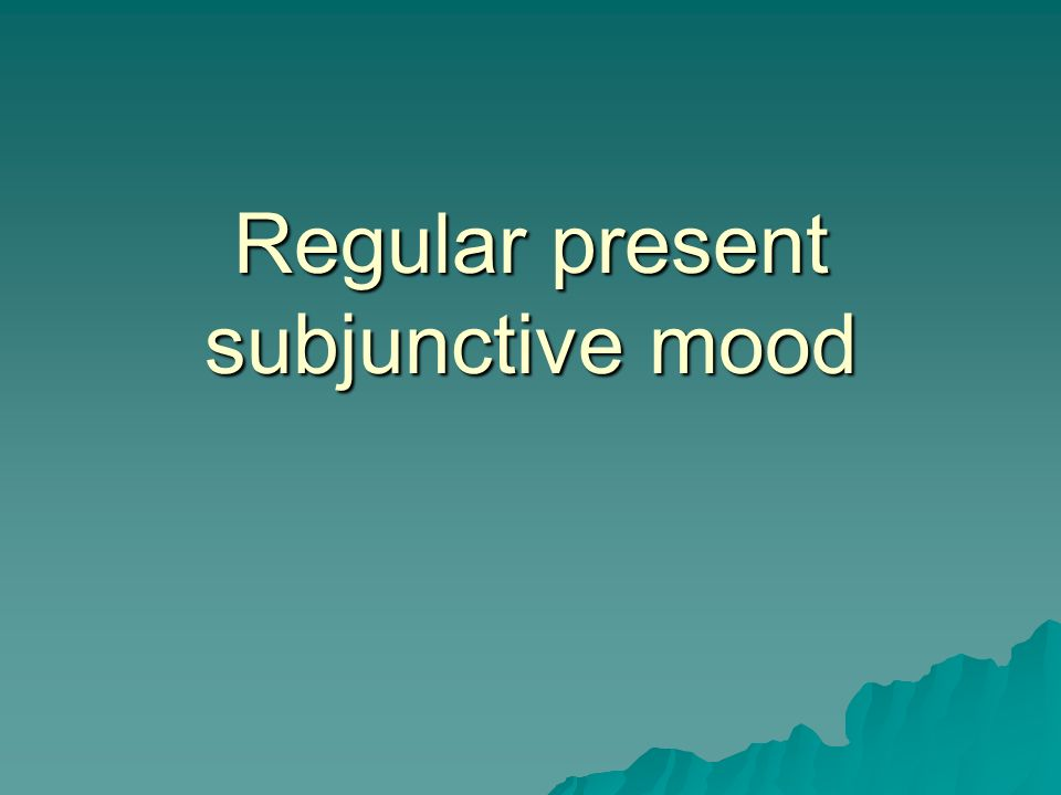 Present Subjunctive Conjugation Form the Present subjunctive by using the yo form of the present tense verb.