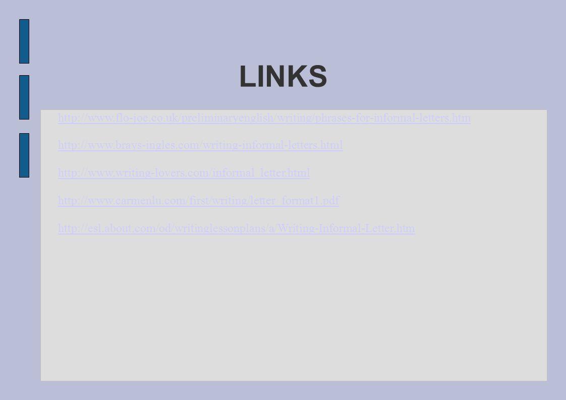 LINKS http://www.flo-joe.co.uk/preliminaryenglish/writing/phrases-for-informal-letters.htm http://www.brays-ingles.com/writing-informal-letters.html h