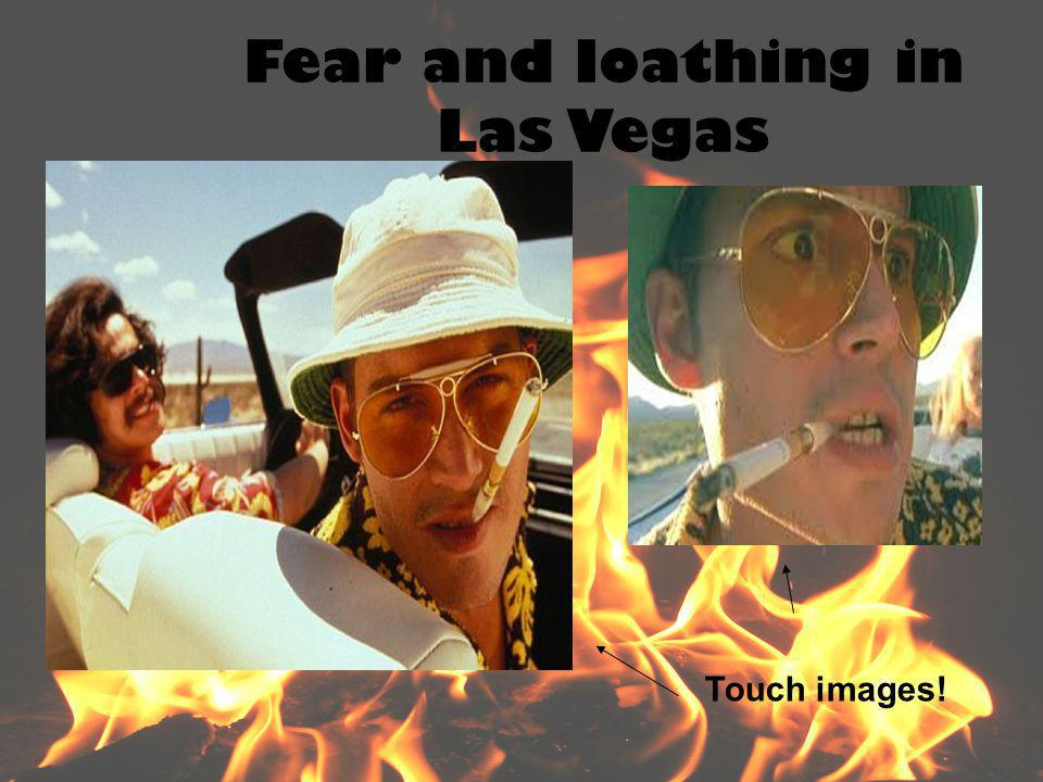 Fear and loathing in Las Vegas Touch images!