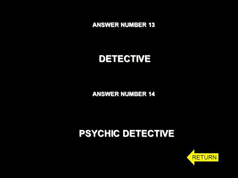 ANSWER NUMBER 13 ANSWER NUMBER 14 DETECTIVE PSYCHIC DETECTIVE RETURN