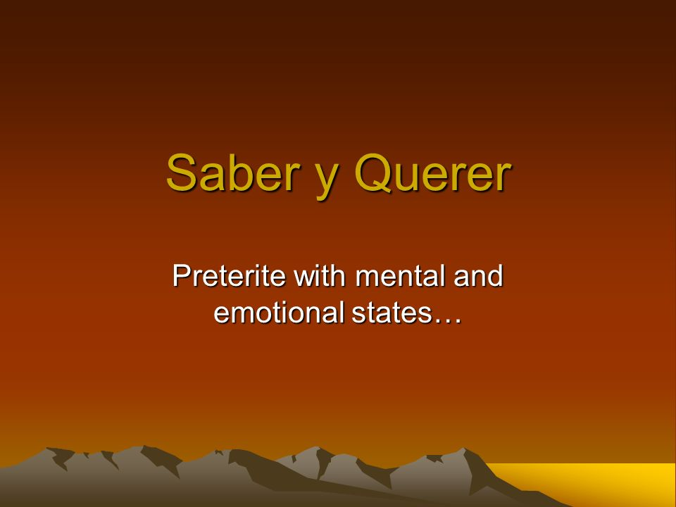 Saber y Querer Preterite with mental and emotional states…