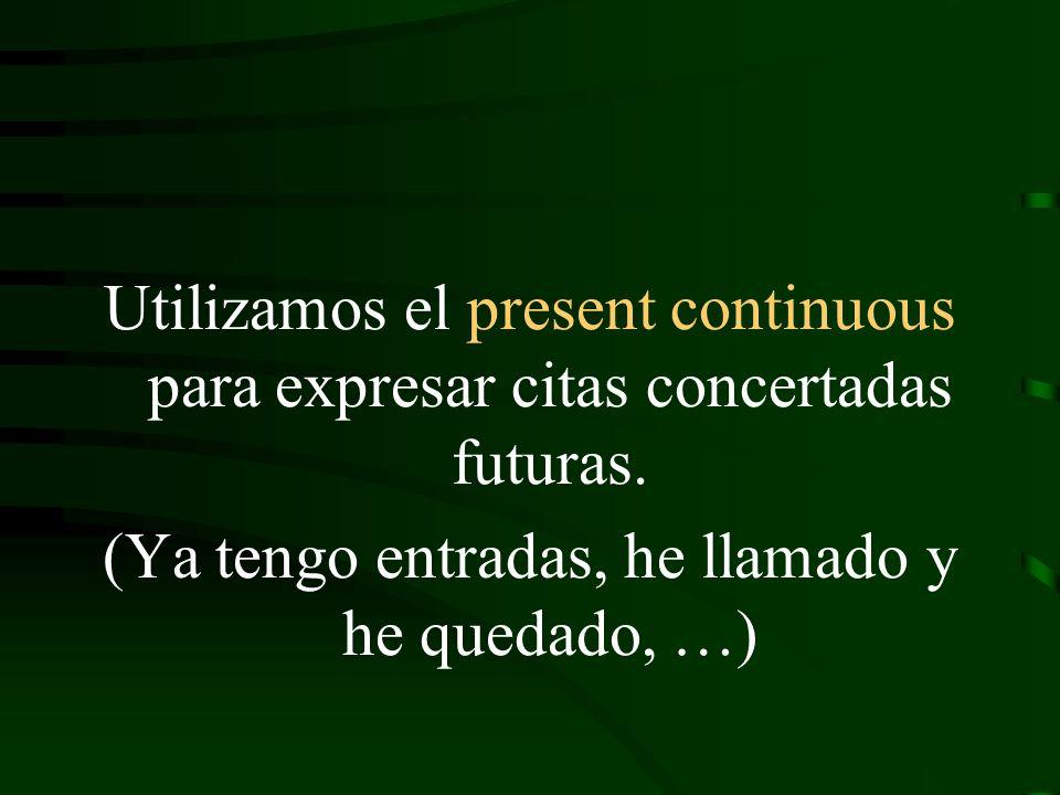 Utilizamos el present continuous para expresar citas concertadas futuras.