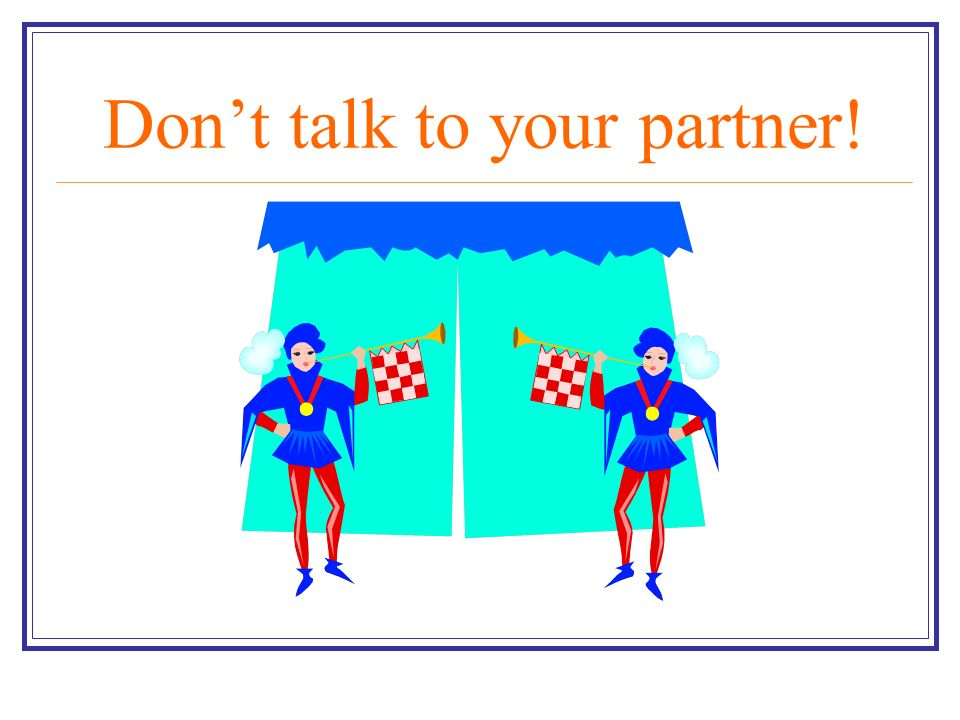 Dont talk to your partner!