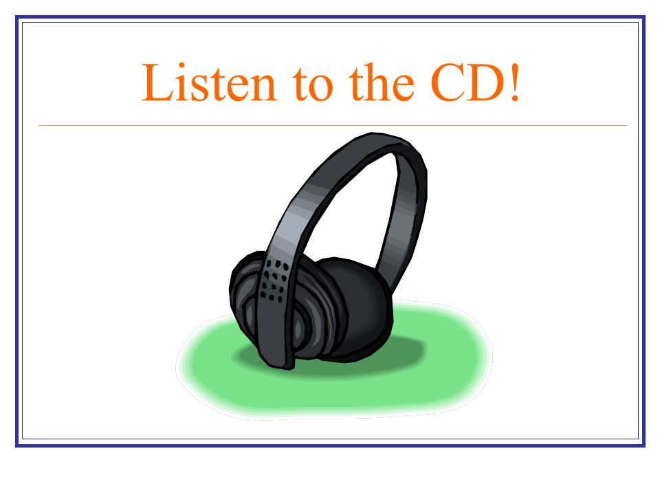Listen to the CD!