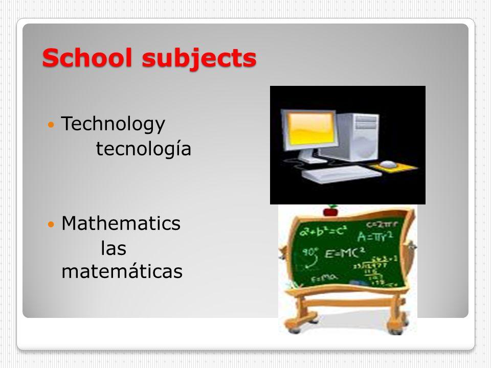 School subjects Technology tecnología Mathematics las matemáticas