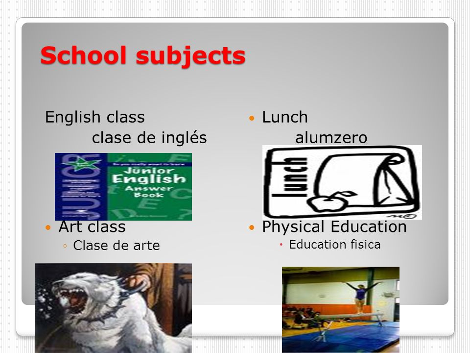 School subjects English class clase de inglés Lunch alumzero Art class Clase de arte Physical Education Education fisica