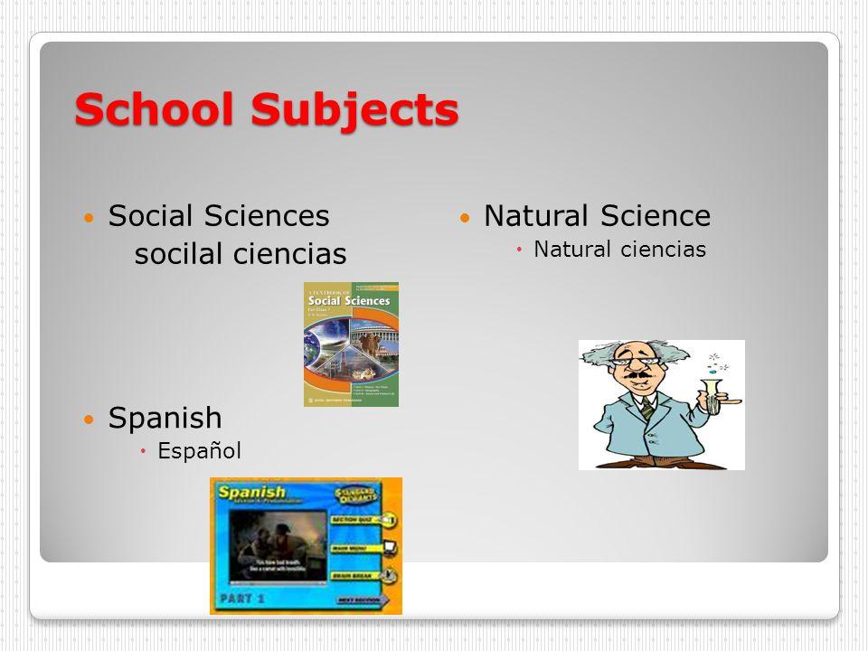 School Subjects Social Sciences socilal ciencias Natural Science Natural ciencias Spanish Español