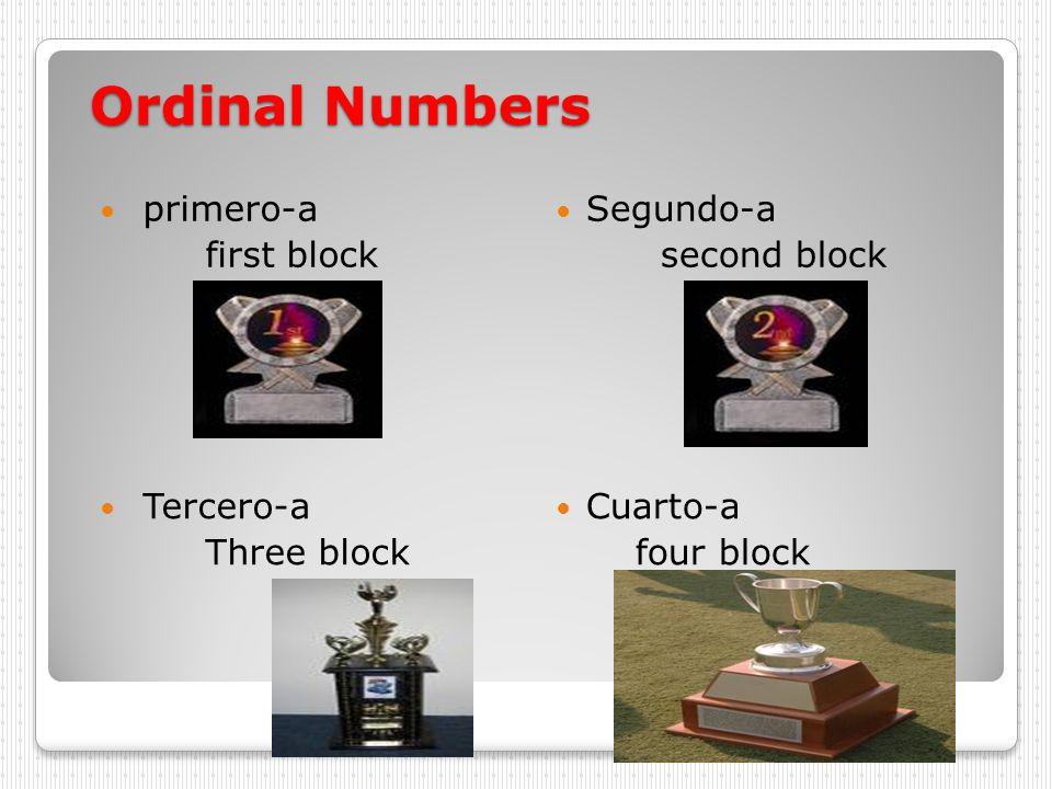 Ordinal Numbers primero-a first block Segundo-a second block Tercero-a Three block Cuarto-a four block