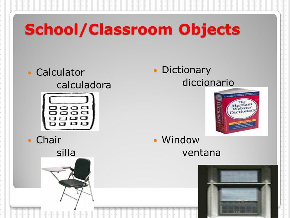 School/Classroom Objects Calculator calculadora Dictionary diccionario Chair silla Window ventana