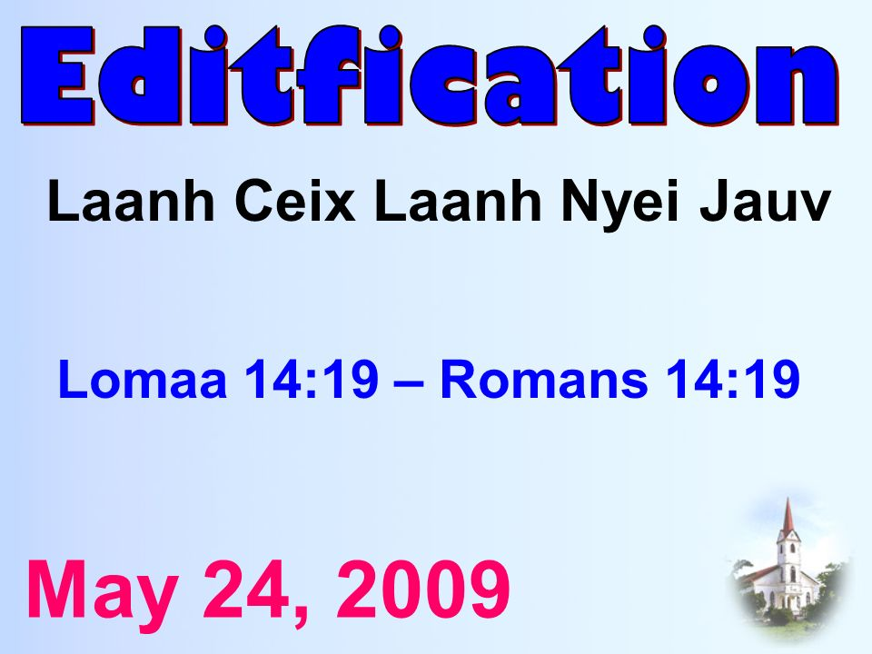 Laanh Ceix Laanh Nyei Jauv Lomaa 14:19 – Romans 14:19 May 24, 2009