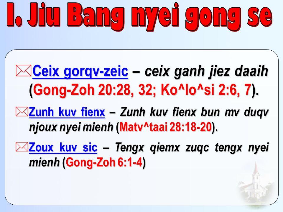 * Ceix gorqv-zeic – ceix ganh jiez daaih (Gong-Zoh 20:28, 32; Ko^lo^si 2:6, 7). * Zunh kuv fienx – Zunh kuv fienx bun mv duqv njoux nyei mienh (Matv^t