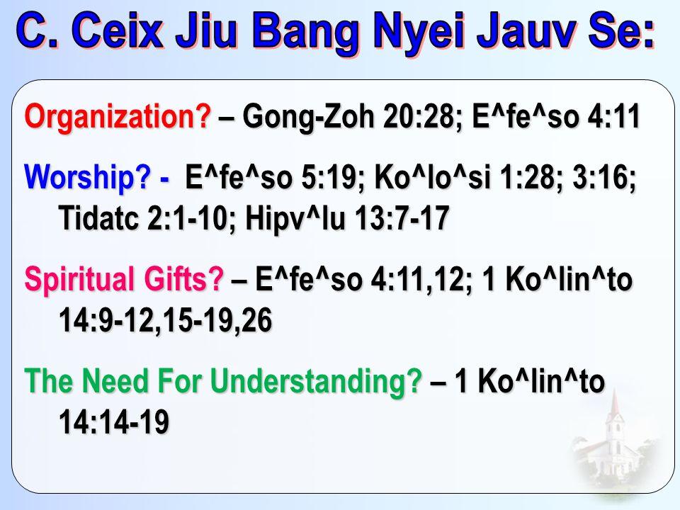 Organization? – Gong-Zoh 20:28; E^fe^so 4:11 Worship? - E^fe^so 5:19; Ko^lo^si 1:28; 3:16; Tidatc 2:1-10; Hipv^lu 13:7-17 Spiritual Gifts? – E^fe^so 4