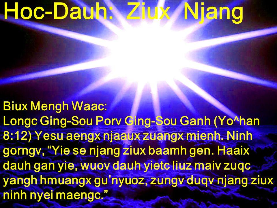 Hoc-Dauh: Ziux Njang Biux Mengh Waac: Longc Ging-Sou Porv Ging-Sou Ganh (Yo^han 8:12) Yesu aengx njaaux zuangx mienh. Ninh gorngv, Yie se njang ziux b