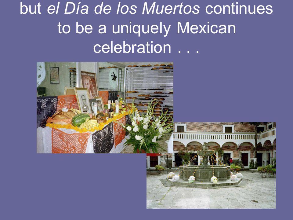 but el Día de los Muertos continues to be a uniquely Mexican celebration...