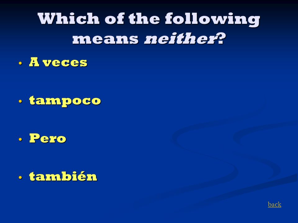 Which of the following means neither? A veces A veces tampoco tampoco Pero Pero también también back