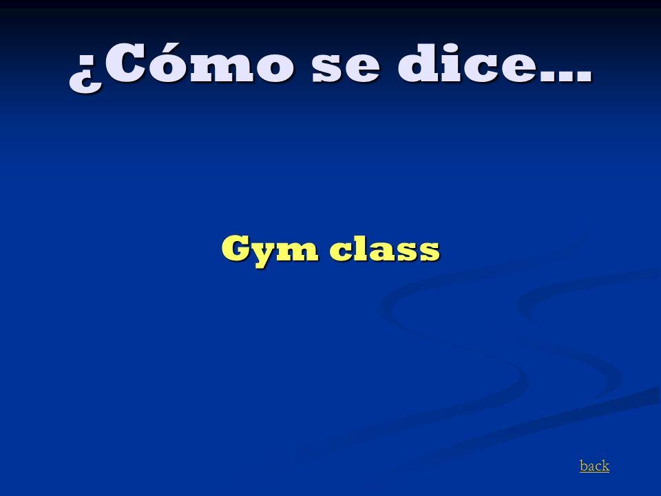¿Cómo se dice… Gym class back