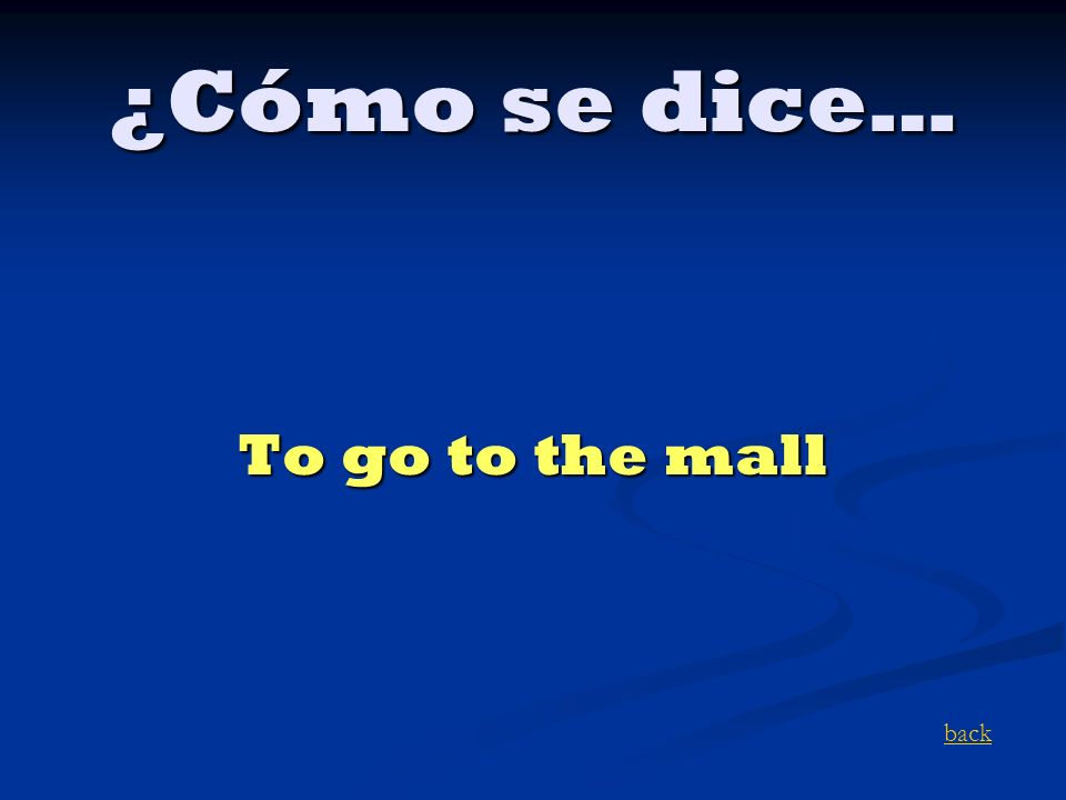¿Cómo se dice… To go to the mall back