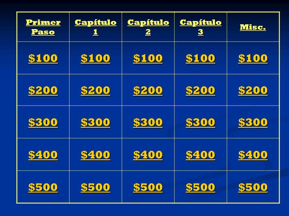 Primer Paso Capítulo 1 Capítulo 2 Capítulo 3 Misc. $100 $200 $300 $400 $500
