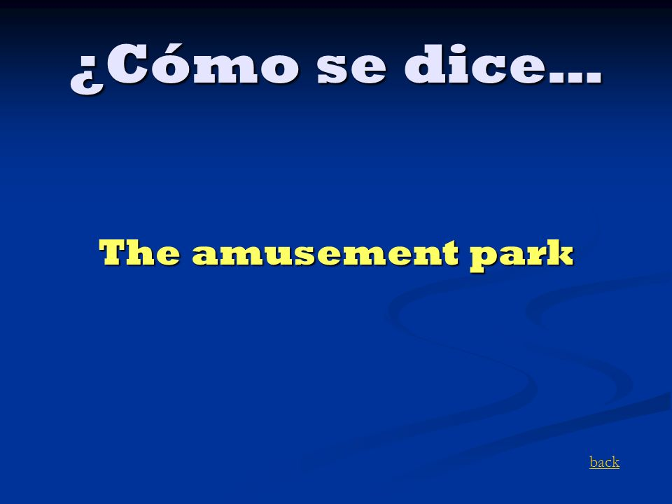 ¿Cómo se dice… The amusement park back