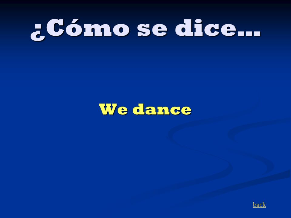 ¿Cómo se dice… We dance back