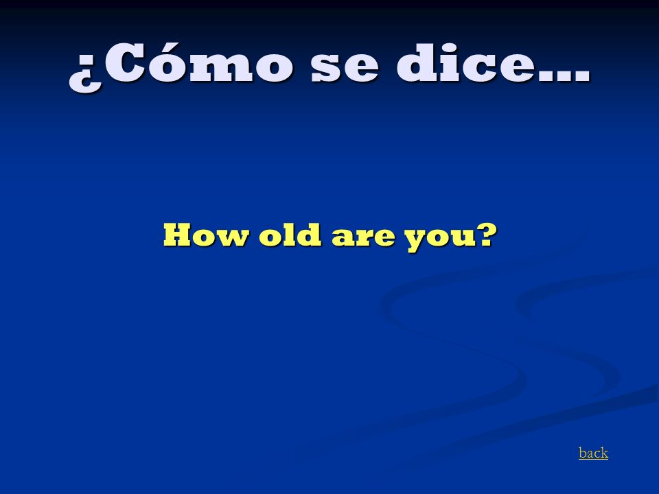¿Cómo se dice… How old are you? back